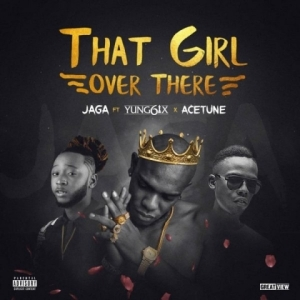 Jaga - That Girl Over There ft Yung6ix & Acetune